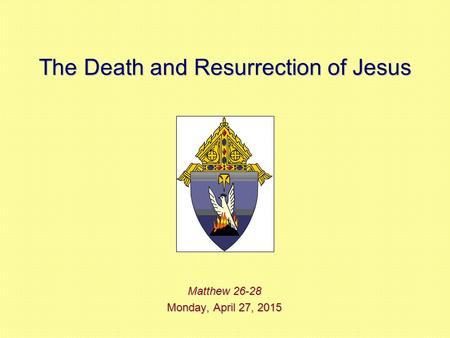 The Death and Resurrection of Jesus Matthew 26-28 Monday, April 27, 2015Monday, April 27, 2015Monday, April 27, 2015Monday, April 27, 2015.