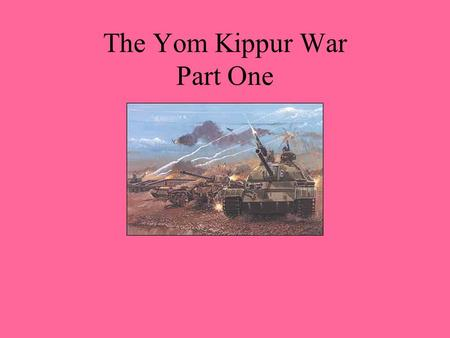 The Yom Kippur War Part One. Israeli Gains after the 6-Day war of 1967.