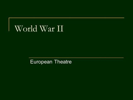 World War II European Theatre. War in Europe Much of war planning was joint British- American strategy  American in favor of immediate offensive against.