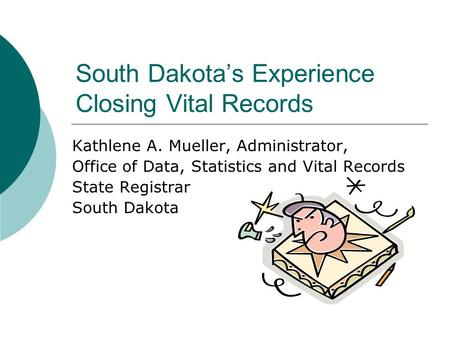South Dakota's Experience Closing Vital Records Kathlene A. Mueller, Administrator, Office of Data, Statistics and Vital Records State Registrar South.