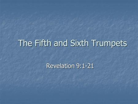 "The Fifth and Sixth Trumpets Revelation 9:1-21. ""And the fifth angel sounded, and I saw a star fall from heaven unto the earth: and to him was given the."