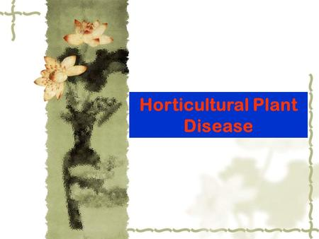 Horticultural Plant Disease. Chapter 4 Occurrence and Developmentment of Plant Disease Section 1 Pathogenicity of Plant Pathogens and Resistance of Host.