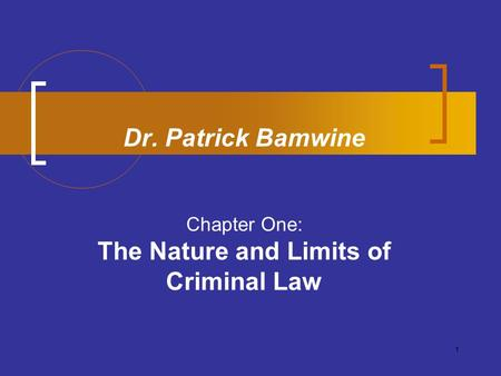 Dr. Patrick Bamwine Chapter One: The Nature and Limits of Criminal Law