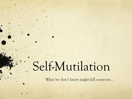 Self-Mutilation What we don't know might kill someone…