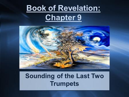 Book of Revelation: Chapter 9 Sounding of the Last Two Trumpets.