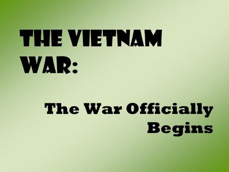 The Vietnam War: The War Officially Begins. I. An Imminent War Begins A. Viet Cong rebels already controlled vast areas of South Vietnam's countryside.