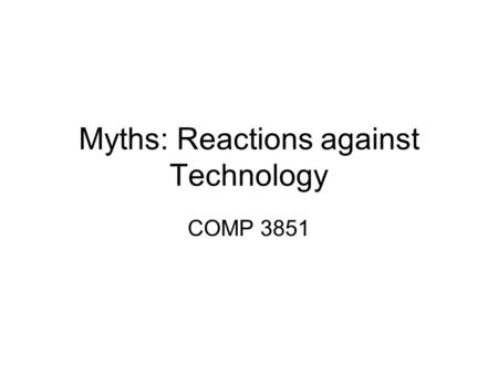 Myths: Reactions against Technology COMP 3851. Prometheus: Fire to Man Prometheus and Epimetheus were given the task of creating man. Prometheus shaped.