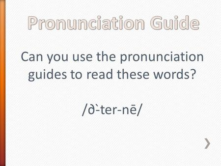 Can you use the pronunciation guides to read these words? /∂-̀ter-nē/