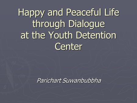 Happy and Peaceful Life through Dialogue at the Youth Detention Center Parichart Suwanbubbha.