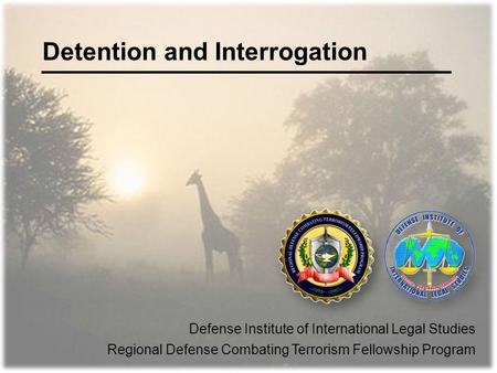 Detention and Interrogation Defense Institute of International Legal Studies Regional Defense Combating Terrorism Fellowship Program.
