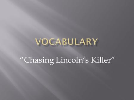 """Chasing Lincoln's Killer"". (n.) a person who knowingly helps another in a crime or wrong doing, often as a subordinate."