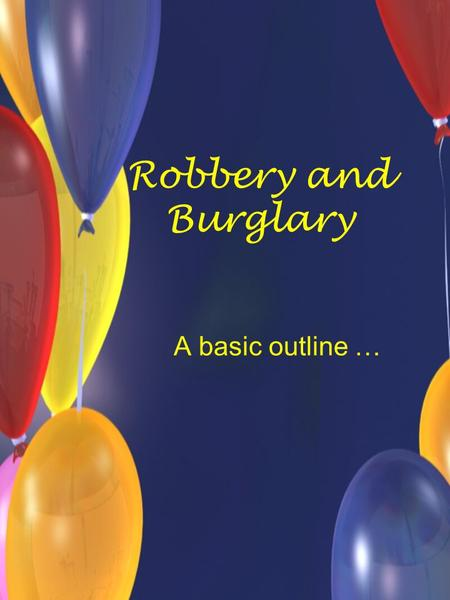 Robbery and Burglary A basic outline …. Advice … Do not chat while a lecture is being given. Read and precis prior to a lecture. Turn off your mobile.