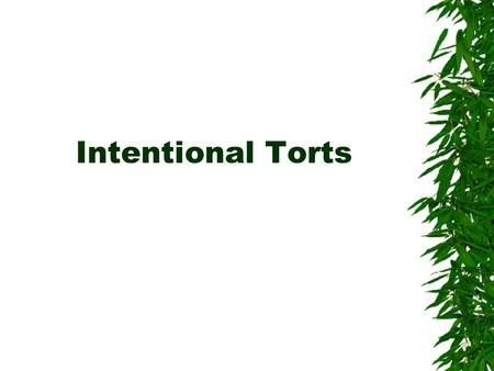 Intentional Torts. 1. Kingsley Lear is an English professor. Upset because a student, Hamlet, was eating a sandwich during class, Lear hurled a hardbound.