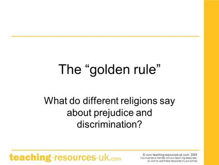 "© www.teaching-resources-uk.com 2009 You must be a member of www.teaching-resources- uk.com to use these resources in your school The ""golden rule"" What."
