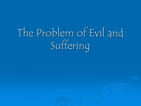 The Problem of Evil and Suffering. The problem?  Qualities that the Christian God is said to possess:-  Omnipotent  Omniscient  Omni benevolent 