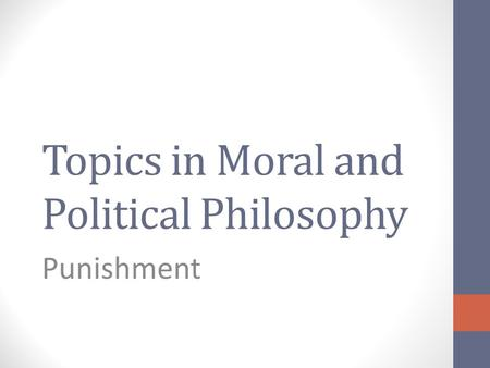 Topics in Moral and Political Philosophy Punishment.