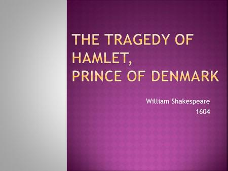 William Shakespeare 1604.  The story of Hamlet was well over 700 years old at the time that Shakespeare wrote it. It first appeared in Historia Danica.