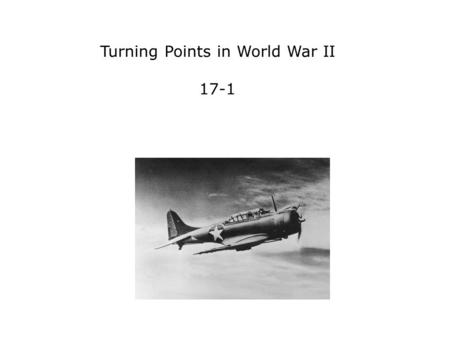 Turning Points in World War II 17-1. Terms and People Dwight Eisenhower − American general and commander of Allied forces during World War II George S.