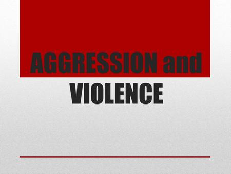 AGGRESSION and VIOLENCE. Aggression Aggression- any behavior directed toward intentionally harming or injuring another living being Physical or verbal.