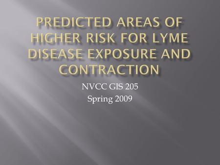NVCC GIS 205 Spring 2009.  About 20,000 reported cases in the USA every year  Causes symptoms ranging from rash and fatigue to chronic neurologic problems.
