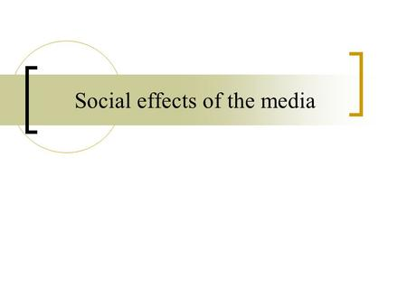 Social effects of the media. Media and violence Most researchers agree that there is an increase in viewer aggression as a result of exposure to violent.