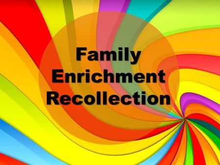 Family Enrichment Recollection. Healing Relationships between Parents and their Young Adults.