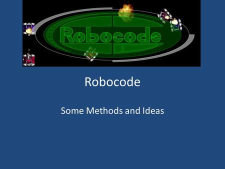 Robocode Some Methods and Ideas. Robot anatomy 101 Just like the real thing … it has a gun that rotates a radar on top that also rotates tank, gun and.
