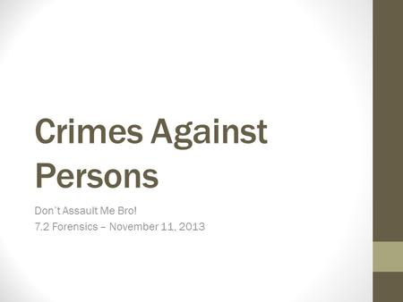 Crimes Against Persons Don't Assault Me Bro! 7.2 Forensics – November 11, 2013.