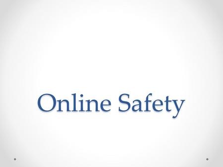 Online Safety. Introduction The Internet is a very public place Need to be cautious Minimize your personal risk while online Exposure to: viruses, worms,