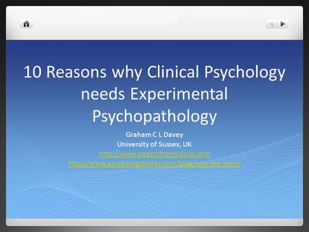 10 Reasons why Clinical Psychology needs Experimental Psychopathology Graham C L Davey University of Sussex, UK