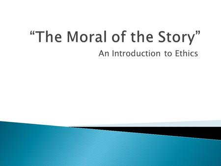 An Introduction to Ethics.  It was the best of times, it was the worst of times, it was the age of wisdom, it was the age of foolishness, it was the.