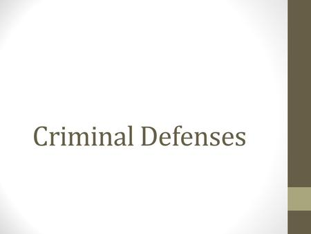 Criminal Defenses. Defenses in Criminal Cases It is the prosecutor's responsibility to prove guilt beyond a reasonable doubt. The defendant is not required.