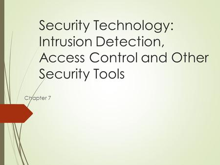 Security Technology: Intrusion Detection, Access Control and Other Security Tools Chapter 7.