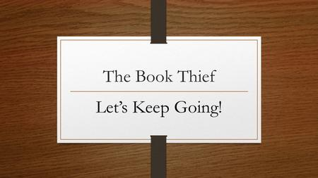 The Book Thief Let's Keep Going!. Do Now Quiz review with a partner on Level 1.
