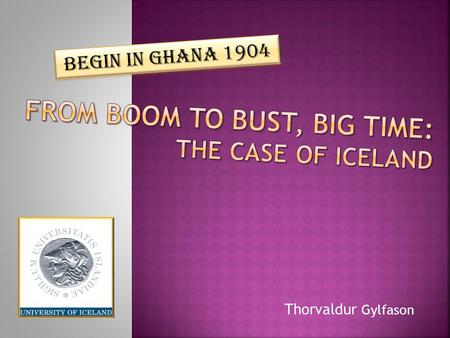 Thorvaldur Gylfason Begin in Ghana 1904. Agriculture and fisheries: 21% of GDP.