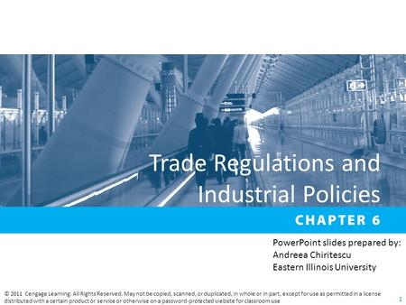 <strong>Trade</strong> Regulations and Industrial Policies © 2011 Cengage Learning. All Rights Reserved. May not be copied, scanned, or duplicated, <strong>in</strong> whole or <strong>in</strong> part,