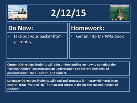 2/12/15 Do Now: -Take out your packet from yesterday. Homework: Get an Into the Wild book Content Objective: Content Objective: Students will gain understanding.