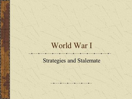 "World War I Strategies and Stalemate Pan-Slavism: The Balkans, 1914 The ""Powder Keg"" of Europe."