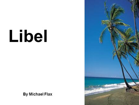 Libel By Michael Flax. Definition A ________________ or ______________________ or __________________ that conveys an unjustly unfavorable impression.