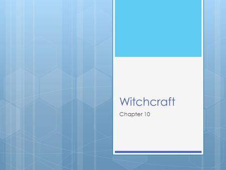 Witchcraft Chapter 10. Introduction  Generally, witches are thought of as doing evil  But this is not true. Witchcraft can be good or bad  Remember,