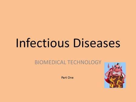 Infectious Diseases BIOMEDICAL TECHNOLOGY Part One.