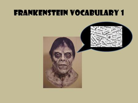 Frankenstein vocabulary 1. Temptation A desire for something, especially something that is considered wrong or harmful Syn. Lure; enticement Ant. Repulsive.