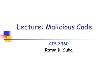 Lecture: Malicious Code CIS 3360 Ratan K. Guha. Malicious Code2 Overview and Reading Assignments Defining malicious logic Types Action by Viruses Reading.