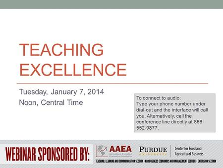 TEACHING EXCELLENCE Tuesday, January 7, 2014 Noon, Central Time To connect to audio: Type your phone number under dial-out and the interface will call.