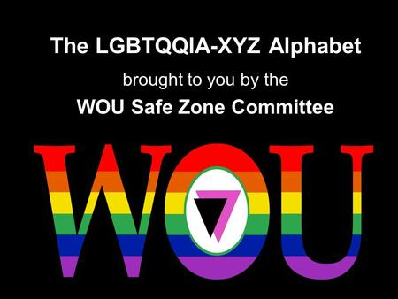 The LGBTQQIA-XYZ Alphabet brought to you by the WOU Safe Zone Committee.