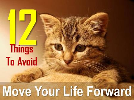 12 Things To Avoid Move Your Life Forward.
