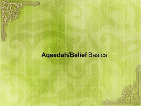 Aqeedah/Belief Basics. 1. What is Tawheed? 2. What is the purpose of Our Creation? 3. How do we achieve that purpose?