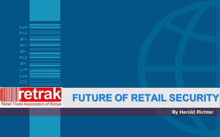 FUTURE OF RETAIL SECURITY By Harold Richter. Retail Security to Loss Prevention My 24 years of Security experience has taught me one fundamental thought.