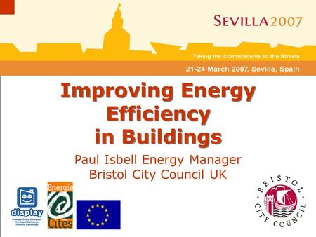 Paul Isbell Energy Manager, Bristol City Council, 22/03/07 Display in Bristol Paul Isbell Energy Manager Bristol City Council UK Improving Energy Efficiency.