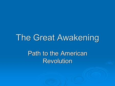 The Great Awakening Path to the American Revolution.